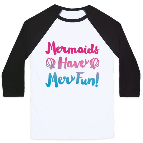 Mermaids Have Mer Fun Baseball Tee