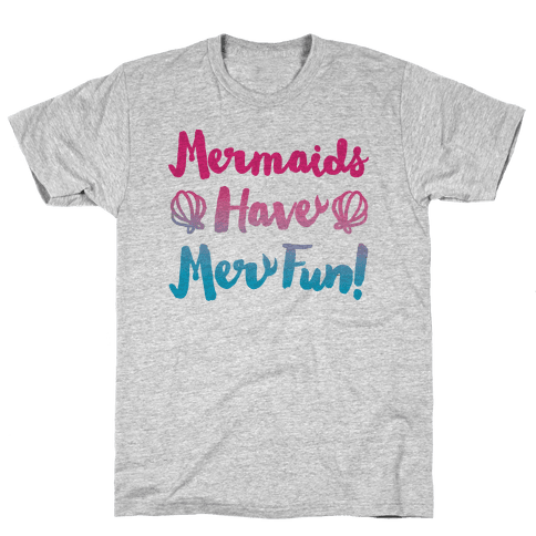Mermaids Have Mer Fun Mens T-Shirt