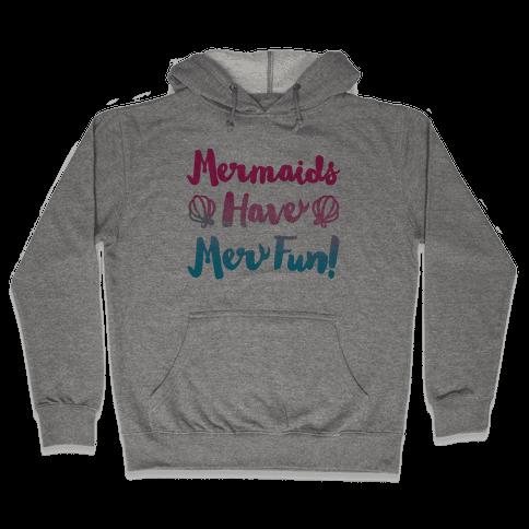 Mermaids Have Mer Fun Hooded Sweatshirt