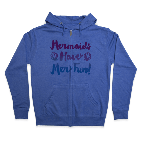 Mermaids Have Mer Fun Zip Hoodie