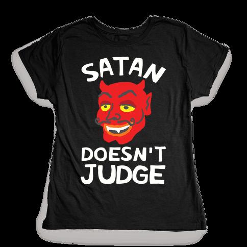 Satan Doesn't Judge Womens T-Shirt