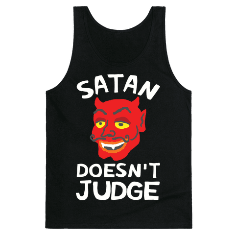 Satan Doesn't Judge Tank Top