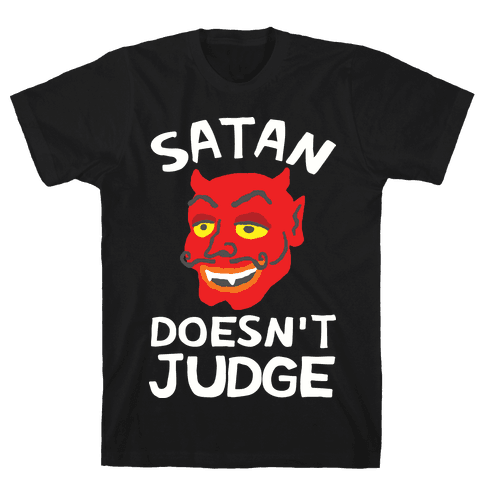 Satan Doesn't Judge Mens T-Shirt