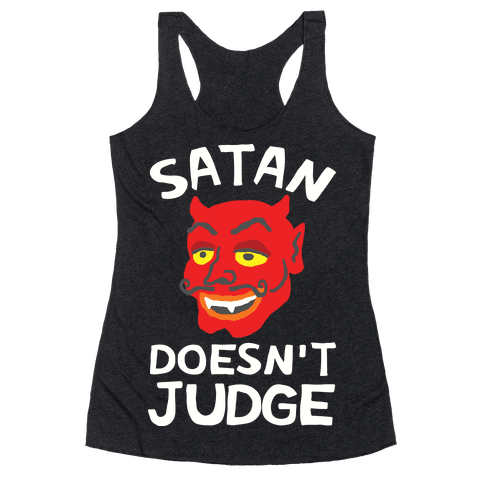 Satan Doesn't Judge Racerback Tank Top