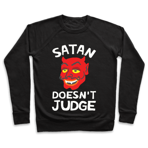 Satan Doesn't Judge Pullover