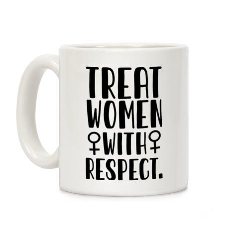 Treat Women with Respect. Coffee Mug
