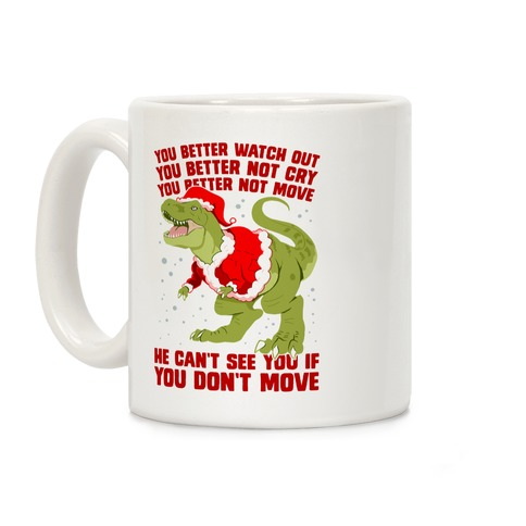 You Better Watch Out, You Better Not Cry, You Better Not Move, He Can't See You If You Don't Move Coffee Mug