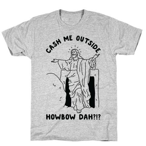 Cash Me Outside Jesus T-Shirt