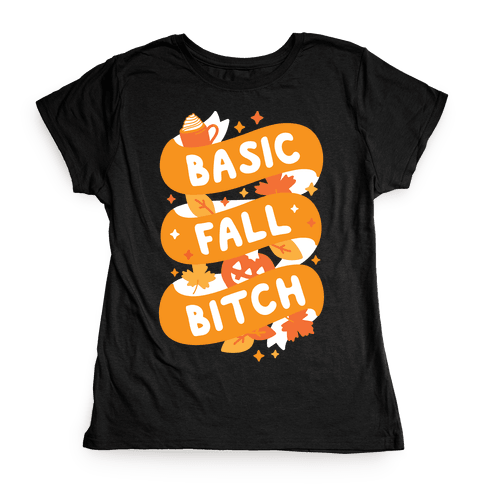 Basic Fall Bitch Womens T-Shirt