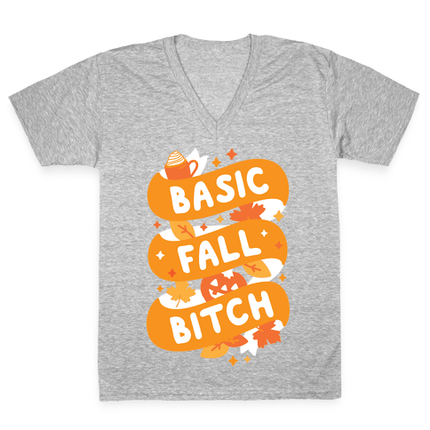 Basic Fall Bitch V-Neck Tee Shirt