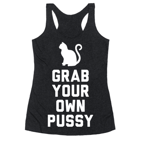 Grab Your Own Pussy (White) Racerback Tank Top