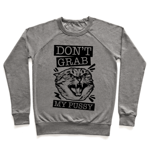 Don't Grab My Pussy (Cat) Pullover
