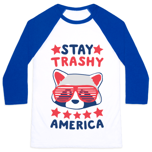 Stay Trashy, America Baseball Tee