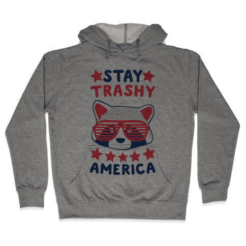 Stay Trashy, America Hooded Sweatshirt