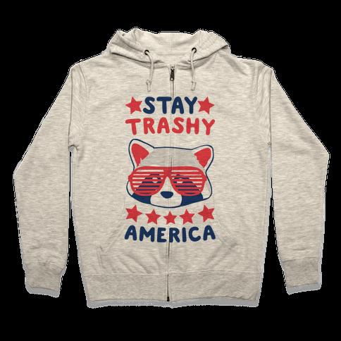 Stay Trashy, America Zip Hoodie
