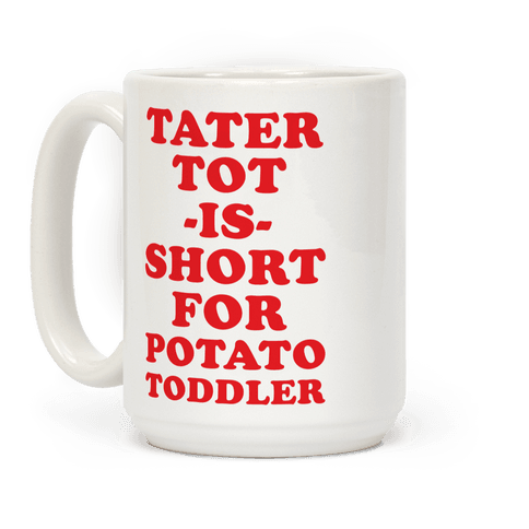 Tater Tot is Short for Potato Toddler Coffee Mug