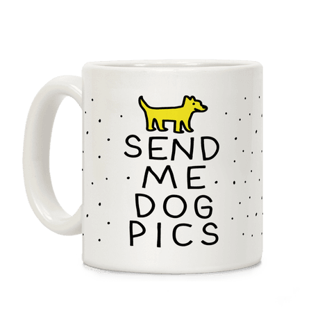 Send Me Dog Pics Coffee Mug