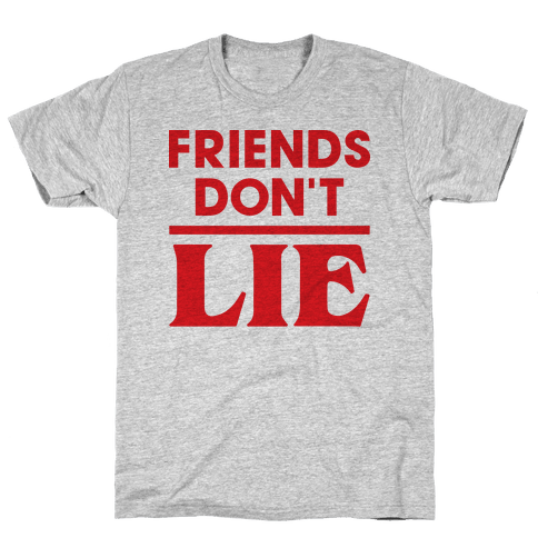 Friends Don't Lie Mens T-Shirt