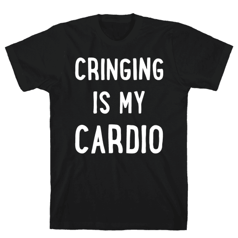 Cringing Is My Cardio White Print Mens T-Shirt