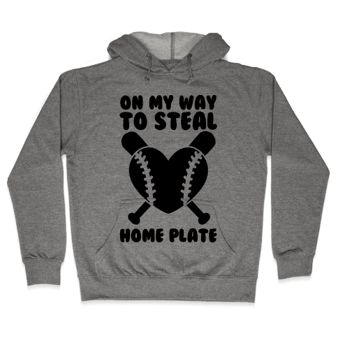 On My Way To Steal Home Plate Hooded Sweatshirt