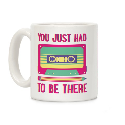 You Just Had To Be There Cassette Tape Coffee Mug