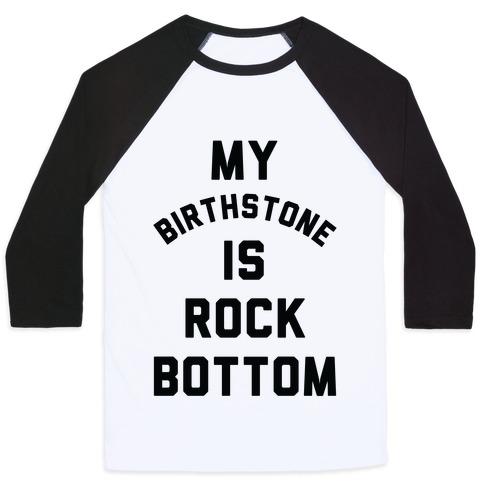 My Birthstone is Rock Bottom Baseball Tee