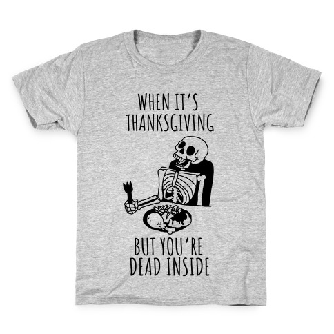 When It's Thanksgiving, But You're Dead Inside Kids T-Shirt