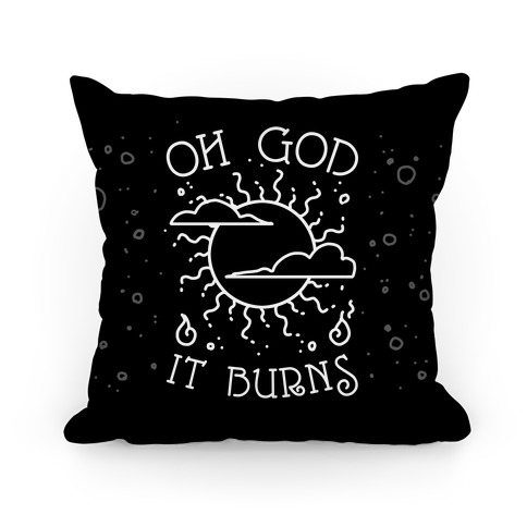 Oh God It Burns Pillow