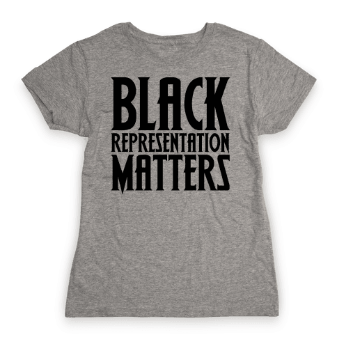 Black Representation Matters  Womens T-Shirt