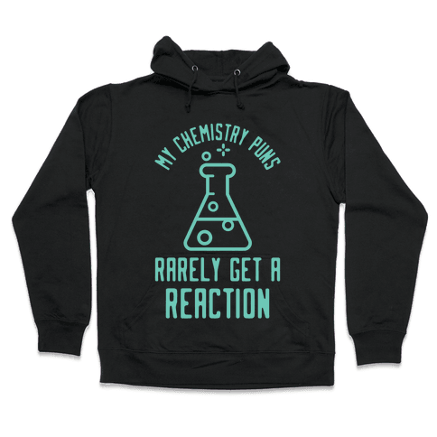 My Chemistry Puns Hooded Sweatshirt