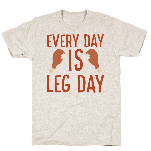 Every Day is Leg Day - Turkey Mens T-Shirt