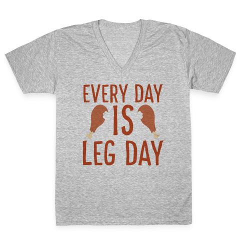 Every Day is Leg Day - Turkey V-Neck Tee Shirt