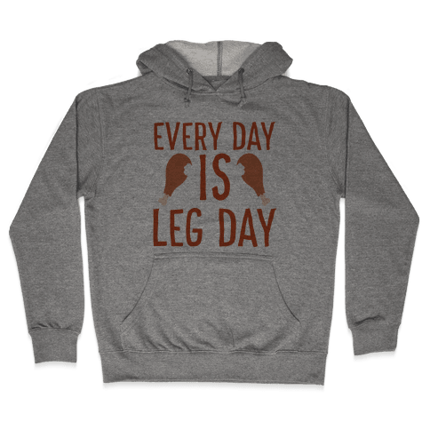 Every Day is Leg Day - Turkey Hooded Sweatshirt