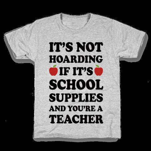 It's Not Hoarding If It's School Supplies Teacher Kids T-Shirt