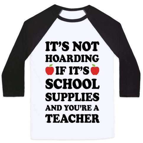 It's Not Hoarding If It's School Supplies Teacher Baseball Tee