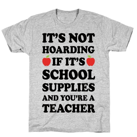 It's Not Hoarding If It's School Supplies Teacher T-Shirt