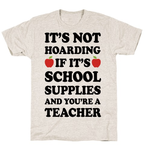 It's Not Hoarding If It's School Supplies Teacher Mens T-Shirt