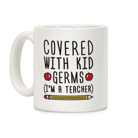 Covered With Kid Germs (I'm A Teacher) Coffee Mug