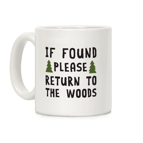 If Found Please Return To The Woods Coffee Mug