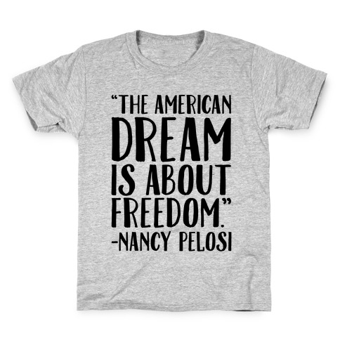 The American Dream Is About Freedom Nancy Pelosi Quote Kids T-Shirt
