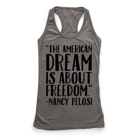 The American Dream Is About Freedom Nancy Pelosi Quote Racerback Tank Top