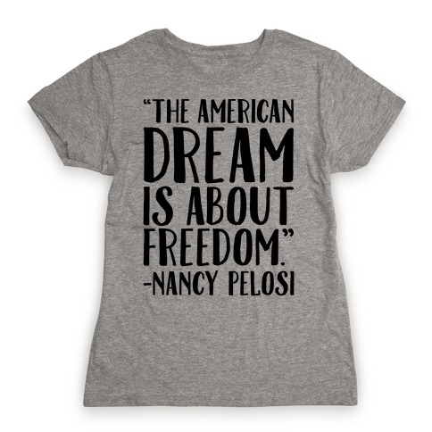 The American Dream Is About Freedom Nancy Pelosi Quote Womens T-Shirt