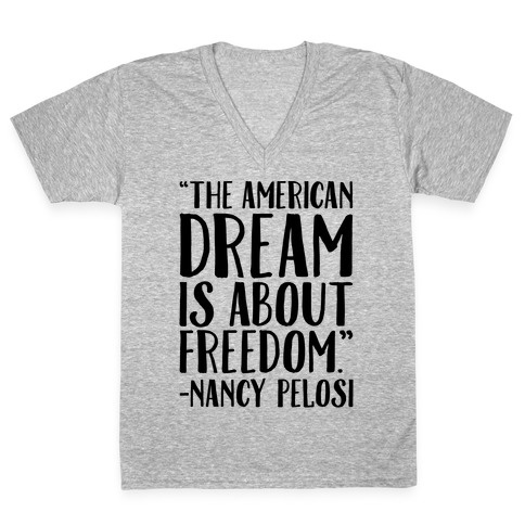 The American Dream Is About Freedom Nancy Pelosi Quote V-Neck Tee Shirt