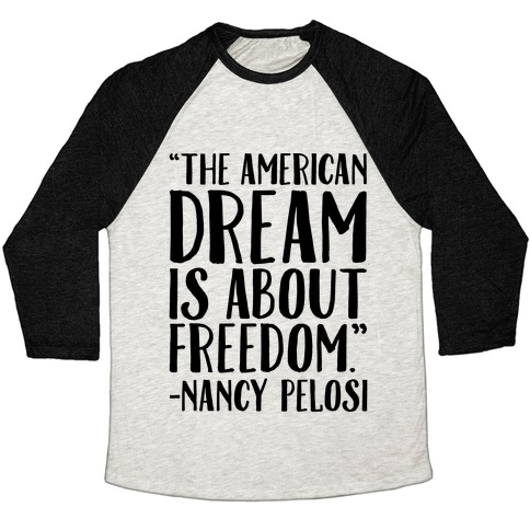 The American Dream Is About Freedom Nancy Pelosi Quote Baseball Tee
