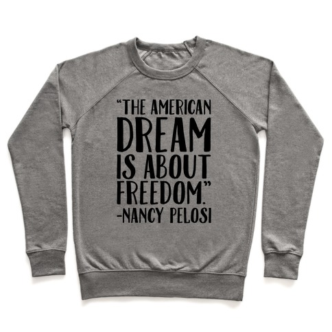 The American Dream Is About Freedom Nancy Pelosi Quote Pullover