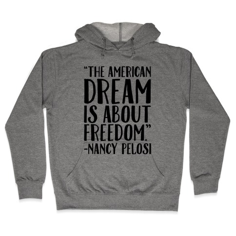 The American Dream Is About Freedom Nancy Pelosi Quote Hooded Sweatshirt