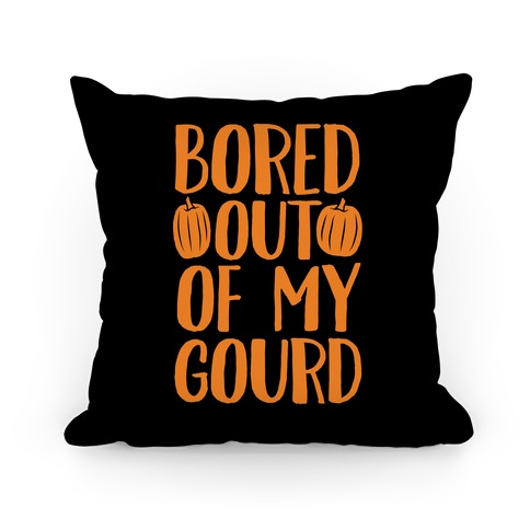 Bored Out Of My Gourd Pillow