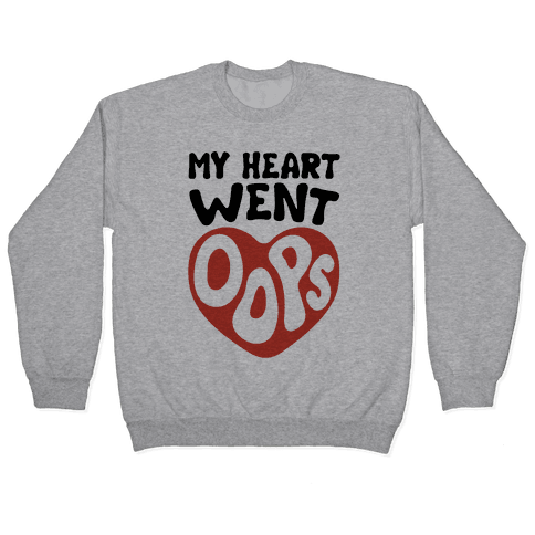 My Heart Went Oops Parody Pullover