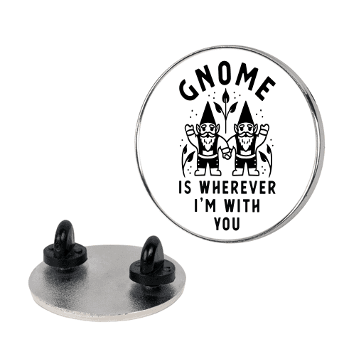 Gnome is Wherever I'm with You Pin