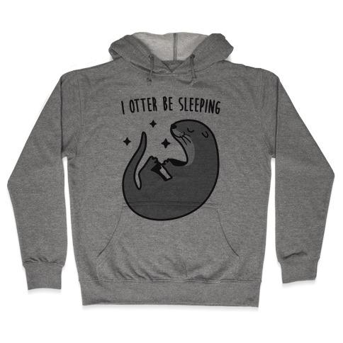 I Otter Be Sleeping Hooded Sweatshirt